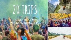 20 trips die je als 20er moet hebben gemaakt